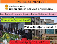 Union Public Service Commission Recruitment 2018– 46 Indian Economic Service, Indian Statistical Service