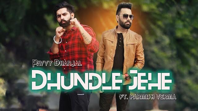 Dhundle Jehe Lyrics | (Full Song) | Pavvy Dhanjal feat. Parmish Verma | New Punjabi Song 2018