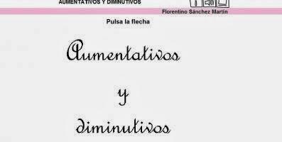 http://cplosangeles.juntaextremadura.net/web/edilim/tercer_ciclo/lengua/vocabulario/aumentativos_diminutivos/aumentativos_diminutivos.html