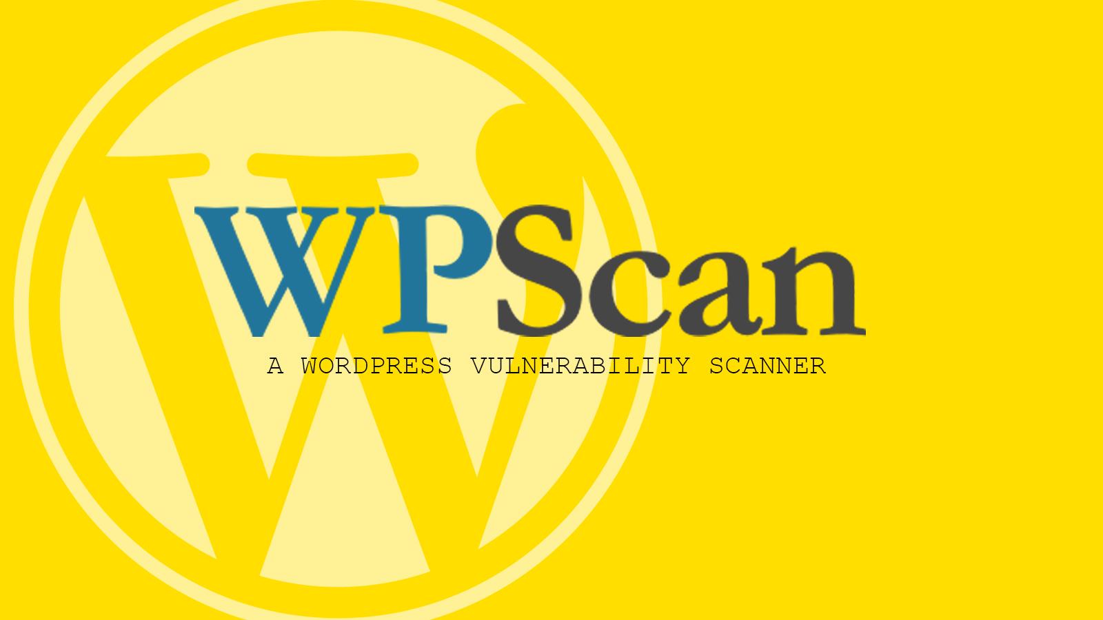 WPScan - A WordPress Vulnerability Scanner