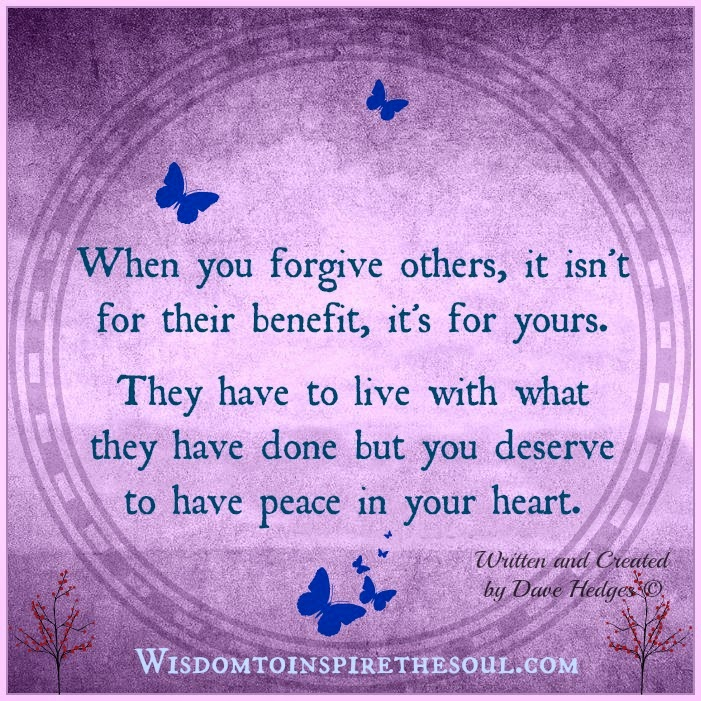 Wisdom To Inspire The Soul Forgiving Others Isn't For
