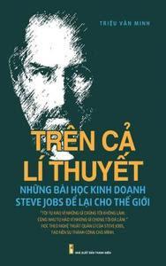 Trên Cả Lý Thuyết: Những Bài Học Kinh Doanh Steve Jobs Để Lại Cho Thế Giới