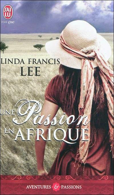 http://lachroniquedespassions.blogspot.fr/2014/07/une-passion-en-afrique-linda-francis-lee.html