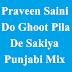 Praveen Saini - Do Ghoot Pila De Sakiya Punjabi Mix