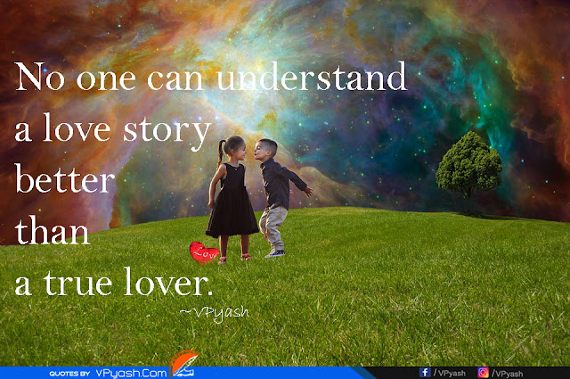 No one can understand a love story better than a true lover Love quotes