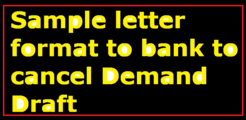 Sample letter format to bank to cancel demand draft letter formats learn here how to draft a professional letter to your bank requesting them to cancel the dd taken by you spiritdancerdesigns Choice Image