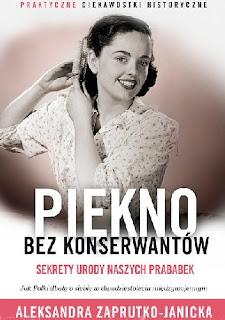 """Aleksandra Zaprutko-Janicka """"Piękno bez konserwantów. Sekrety urody naszych prababek"""""""