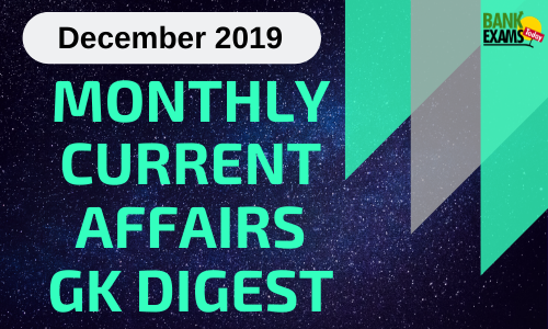 Monthly Current Affairs GK Digest: December 2019