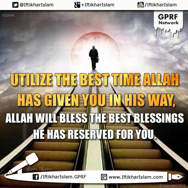 Utilize the best time Allah has given you in his way, Allah will bless the best belssings he has reserved for you - Dawah - Iftikhar Islam - Ifty Quotes