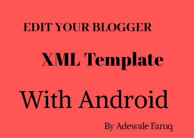 Steps To Edit Blogger XML Theme On Android Mobile