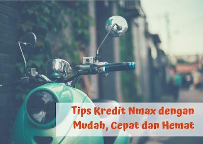 Tips Kredit Nmax dengan Mudah, Cepat dan Hemat