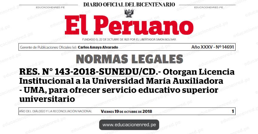 RES. N° 143-2018-SUNEDU/CD - Otorgan Licencia Institucional a la Universidad María Auxiliadora - UMA, para ofrecer servicio educativo superior universitario - www.sunedu.gob.pe