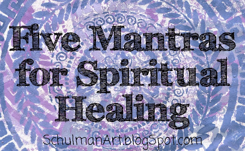 5 Mantras for Spiritual Healing #artjournal #mantras #schulmanArt on http://schulmanart.blogspot.com/2014/05/art-journal-5-mantras-for-spiritual.html