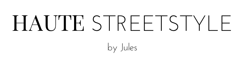 HAUTE STREETSTYLE by Jules | A Personal Style & Fashion Blog