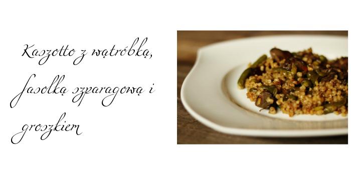 Kaszotto z wątróbką, fasolką szparagową i groszkiem