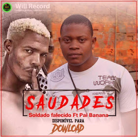 Soldado Falecido Feat. Pai Banana - Saudades (Kuduro) Download mp3 2018