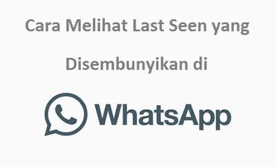 Cara Melihat Last Seen yang Disembunyikan  di WhatsApp