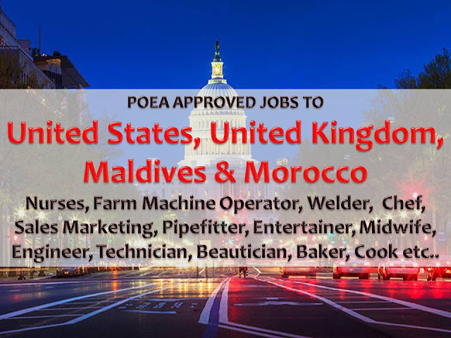 The following are jobs approved by POEA for deployment to United States, United Kingdom, Maldives and Morocco. Job applicants may contact the recruitment agency assigned to inquire for further information or to apply online for the job.  We are not affiliated to any of these recruitment agencies.   As per POEA, there should be no placement fee for domestic workers and seafarers. For jobs that are not exempted on placement fee, the placement fee should not exceed the one month equivalent of salary offered for the job. We encourage job applicant to report to POEA any violation on this rule.