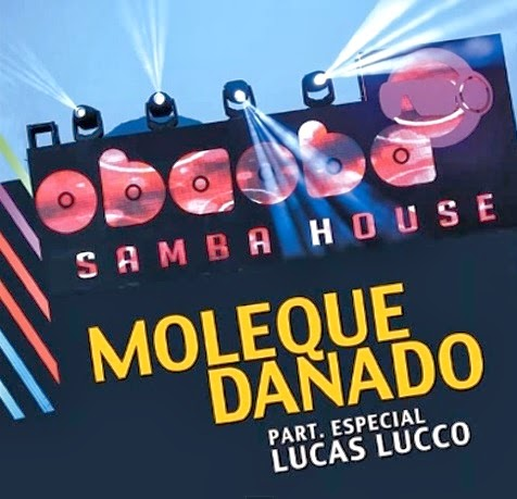 Oba oba samba House – Moleque danado Part. Lucas lucco (2014)