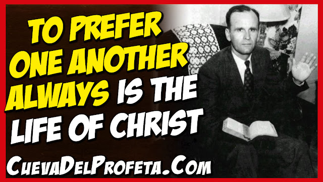 To Prefer One Another Always is The Life of Christ - William Marrion Branham Quotes