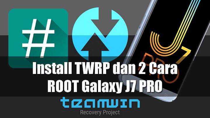 Cara Install Twrp + Root Samsung J7 Pro Dengan / Tanpa Pc