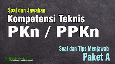 100 Soal Kompetensi Teknis P3K Guru PPKN. 100 soal dan jawaban kompetensi teknis p3k. soal guru bidang studi ppkn p3k terbaru