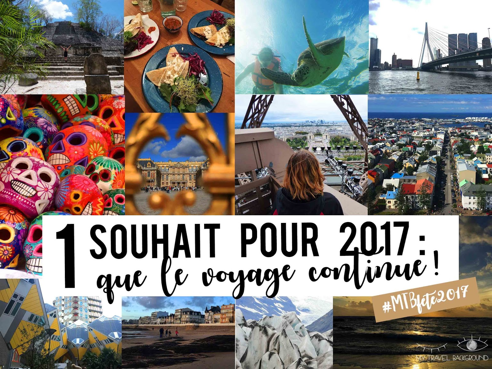 My Travel Background : 1 souhait pour 2017, que le voyage continue !