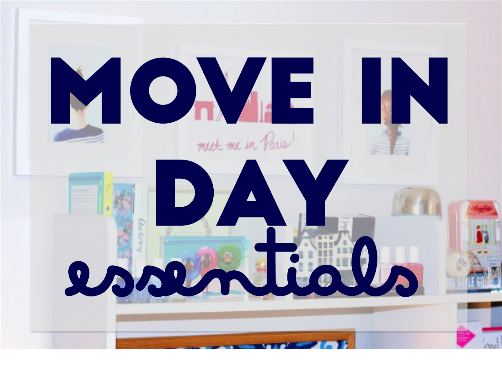 Prep In Your Step: Move In Day Essentials!