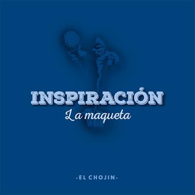El Chojin - La Inspiración La Maqueta