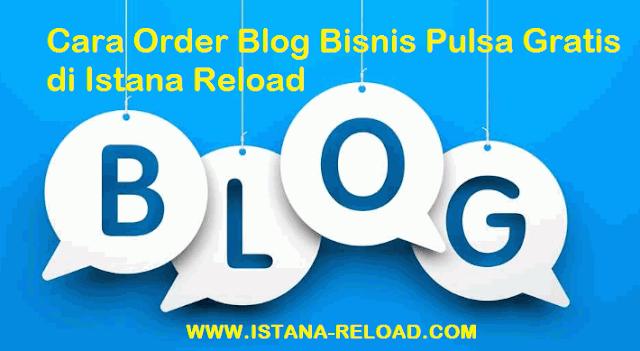 Cara Order Blog Bisnis Pulsa Gratis di Istana Reload