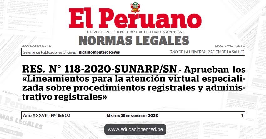 RES. N° 118-2020-SUNARP/SN.- Aprueban los «Lineamientos para la atención virtual especializada sobre procedimientos registrales y administrativo registrales»