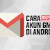 Cara Keluar atau Logout Gmail di Android