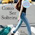 Como ser solteira - Liz Tuccillo