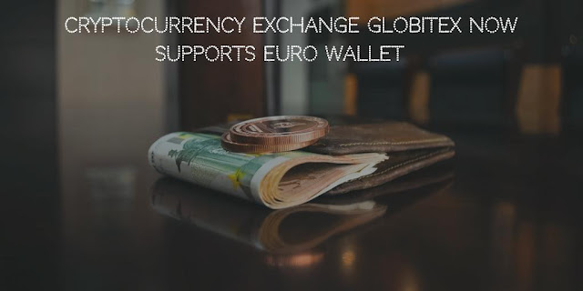 Cryptocurrency Exchange Globitex now Supports EURO Wallet