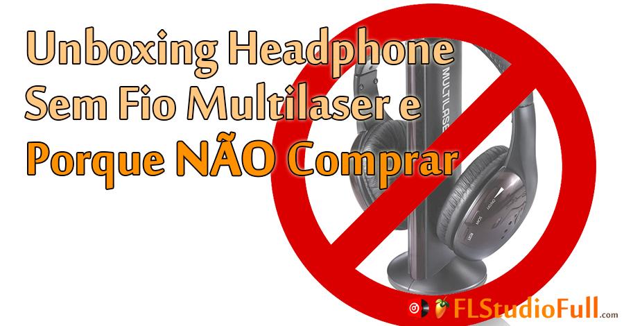 Unboxing Headphone Sem Fio Multilaser e Porque NÃO Comprar
