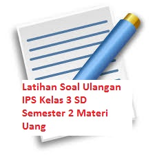 Latihan Soal Ulangan IPS Kelas 3 SD Semester 2 Materi Uang
