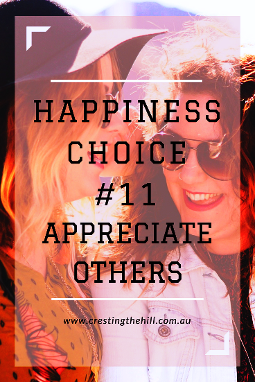 Happiness Choice  #11 - Appreciate the other people in your life and remember to tell them