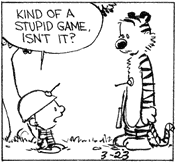 Calvin: Kind of a stupid game, isn't it?