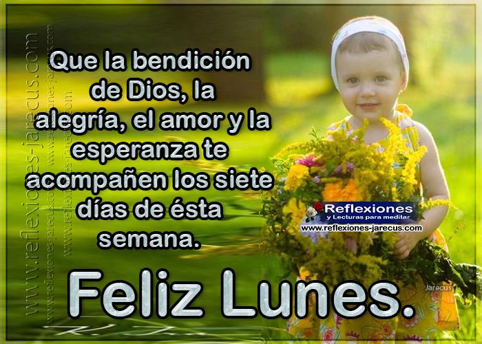 Feliz lunes, que la bendición de Dios, la alegría, el amor y la esperanza te acompañen los siete días de la semana.