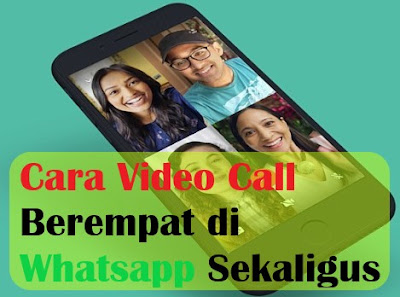 Cara Video Call Berempat di Whatsapp Sekaligus tanpa ribet