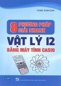 8 phương pháp giải nhanh Vật lý 12 bằng máy tính Casio - Tăng Văn Giáp