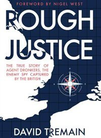 Rough Justice - The True Story of Agent Dronkers, the Enemy Spy Captured by the British - 2017 - David Tremain (cover image)