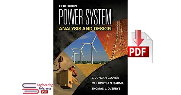 Power System Analysis and Design, Fifth Edition by J. Duncan Glover, Mulukutla S. Sarma, Thomas Overbye