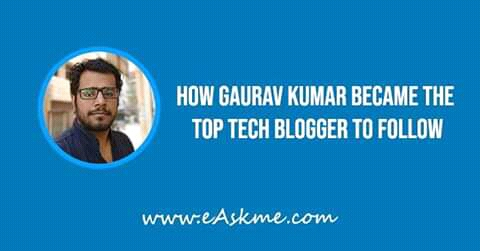 How Gaurav Kumar became the top tech blogger to follow: eAskme