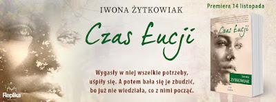 """Premiera """"Czasu Łucji"""" Iwony Żytkowiak, czyli nowy patronat na blogu!"""