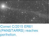 http://sciencythoughts.blogspot.co.uk/2017/05/comet-c2015-er61-panstarrs-reaches.html