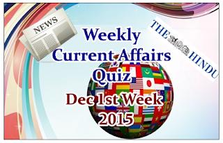 Weekly Current Affairs Quiz- December 1st Week 2015