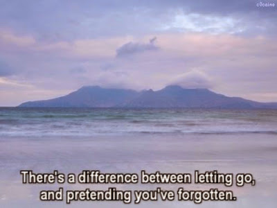 There's a difference between letting go, and pretending you've forgotten.