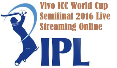 Vivo ICC World Cup Semifinal 2016 Live Streaming Online
