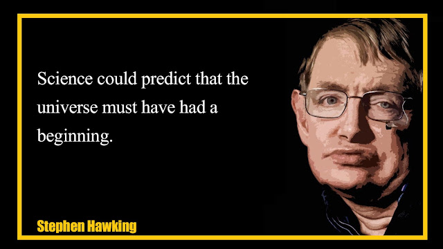 Science could predict that the universe must have had a beginning Stephen Hawking Quotes